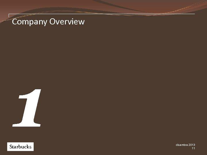 Company Overview 1 Starbucks Pw. C dicembre 2013 11