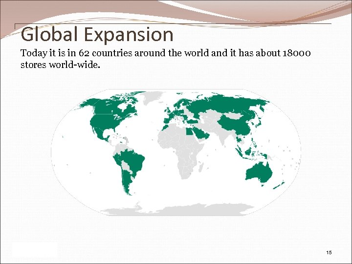 Global Expansion Today it is in 62 countries around the world and it has