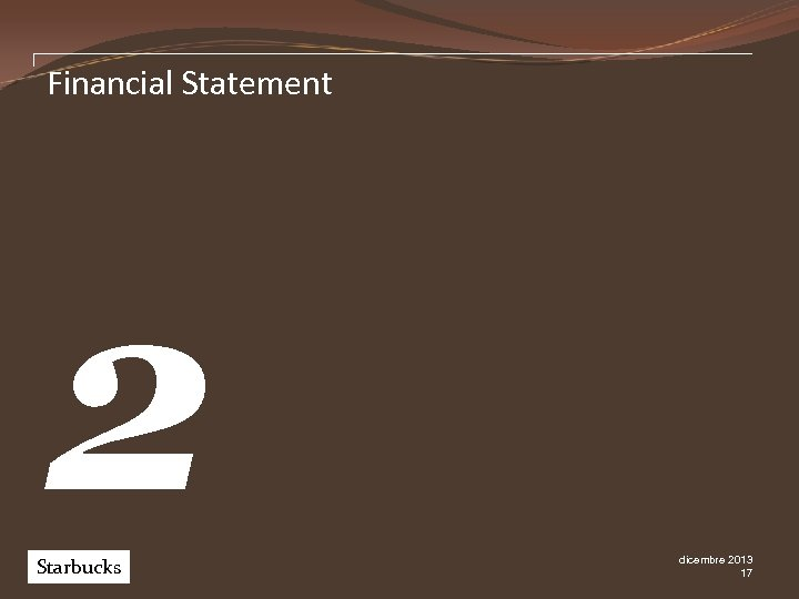Financial Statement 2 Starbucks Pw. C dicembre 2013 17