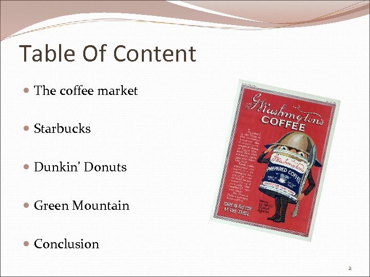 Table Of Content The coffee market Starbucks Dunkin' Donuts Green Mountain Conclusion 2