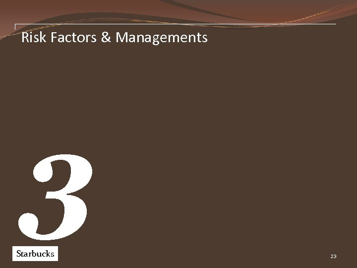 Risk Factors & Managements 3 Starbucks Pw. C 23