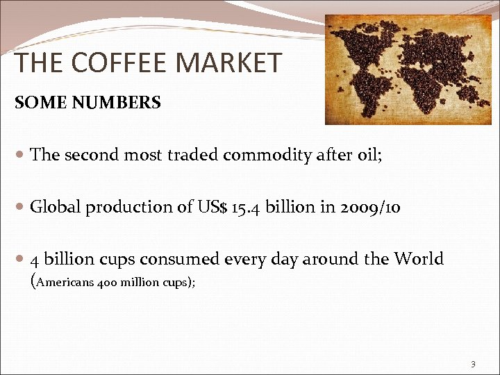 THE COFFEE MARKET SOME NUMBERS The second most traded commodity after oil; Global production