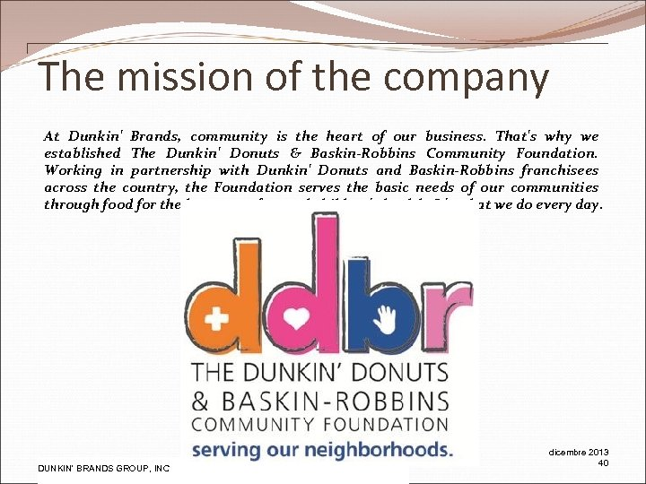 The mission of the company At Dunkin' Brands, community is the heart of our