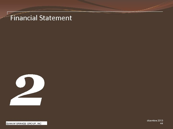Financial Statement 2 Pw. C DUNKIN' BRANDS GROUP, INC dicembre 2013 44