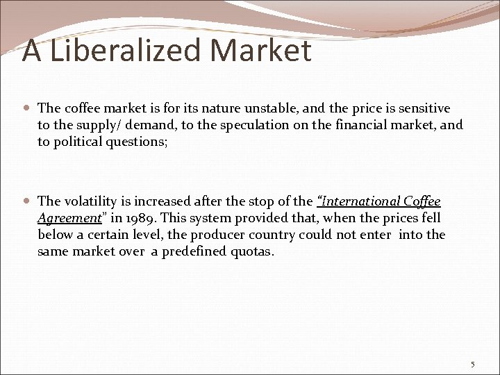 A Liberalized Market The coffee market is for its nature unstable, and the price