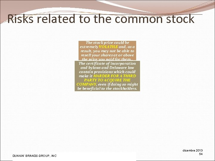 Risks related to the common stock The stock price could be extremely VOLATILE and,