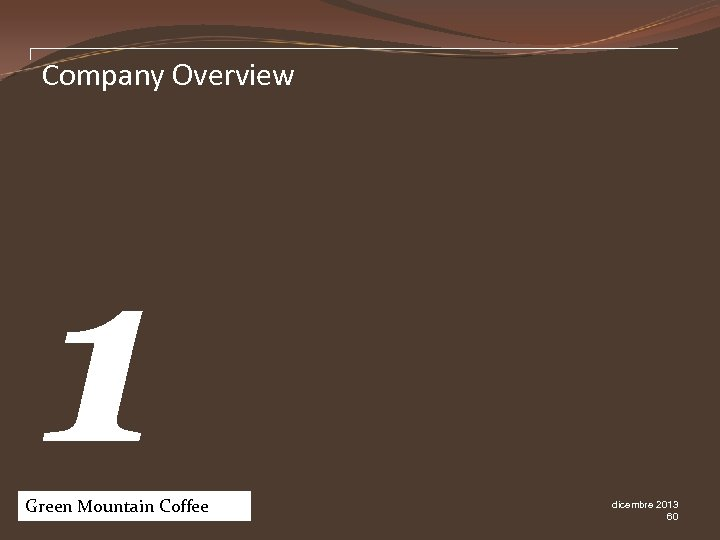 Company Overview 1 Green Mountain Coffee Pw. C dicembre 2013 60