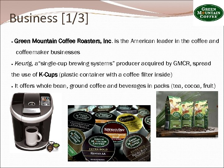 Business [1/3] ● Green Mountain Coffee Roasters, Inc. is the American leader in the