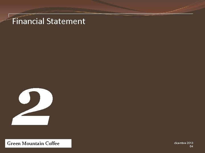 Financial Statement 2 Green Mountain Coffee Pw. C dicembre 2013 64