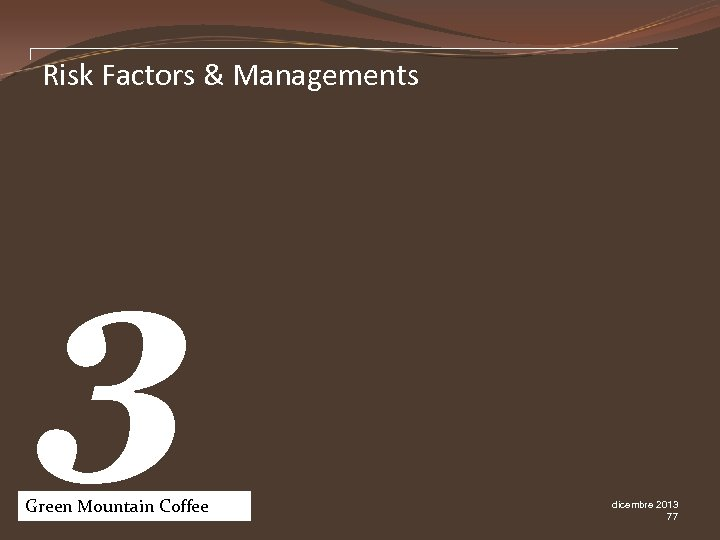 Risk Factors & Managements 3 Green Mountain Coffee Pw. C dicembre 2013 77