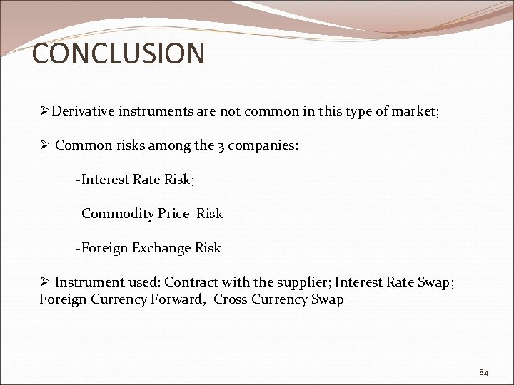 CONCLUSION ØDerivative instruments are not common in this type of market; Ø Common risks