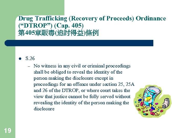 "Drug Trafficking (Recovery of Proceeds) Ordinance (""DTROP"") (Cap. 405) 第 405章販毒(追討得益)條例 l 19 S."