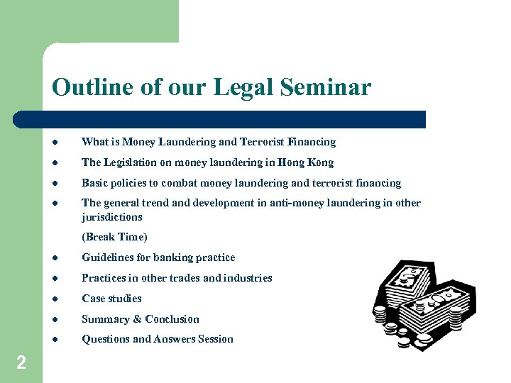 Outline of our Legal Seminar l What is Money Laundering and Terrorist Financing l
