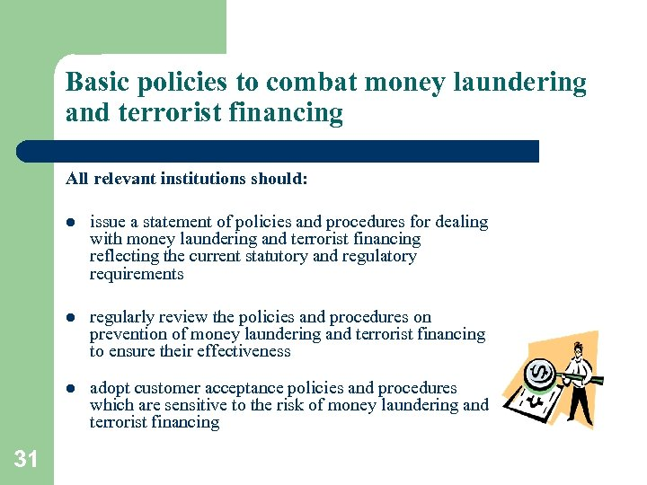 Basic policies to combat money laundering and terrorist financing All relevant institutions should: l