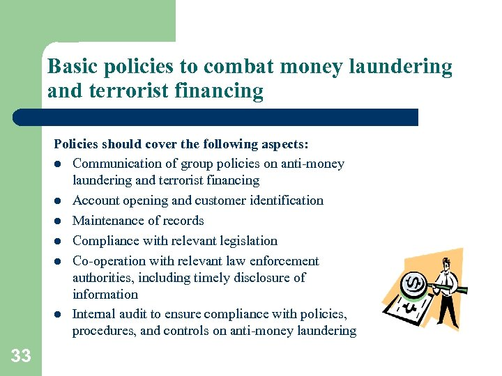 Basic policies to combat money laundering and terrorist financing Policies should cover the following
