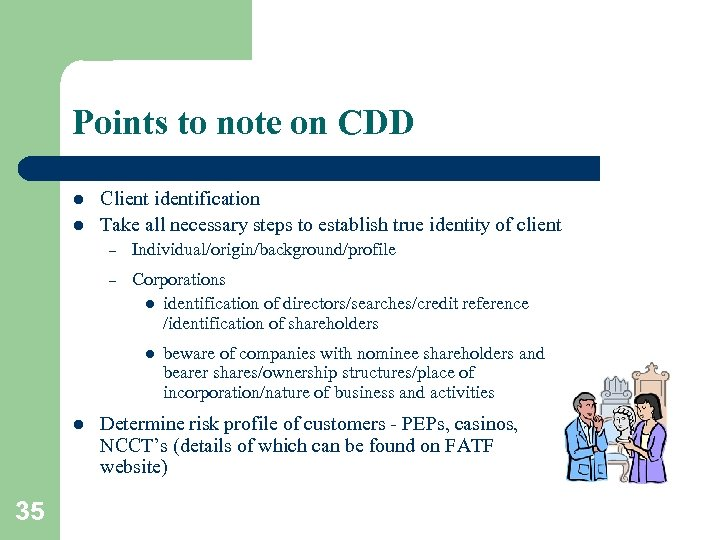 Points to note on CDD l l Client identification Take all necessary steps to
