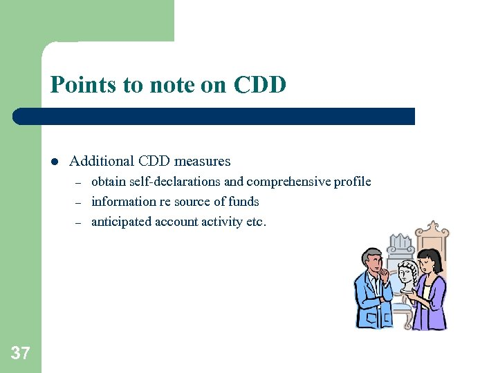 Points to note on CDD l Additional CDD measures – – – 37 obtain