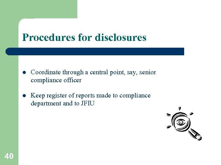 Procedures for disclosures l l 40 Coordinate through a central point, say, senior compliance