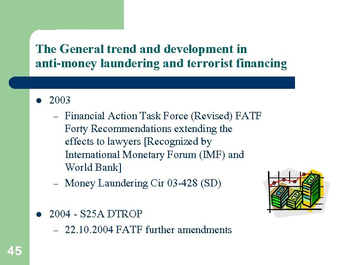 The General trend and development in anti-money laundering and terrorist financing l l 45
