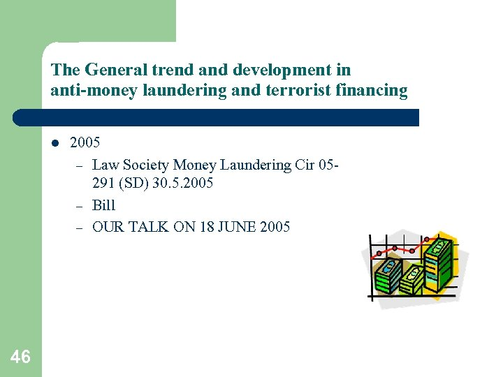 The General trend and development in anti-money laundering and terrorist financing l 46 2005