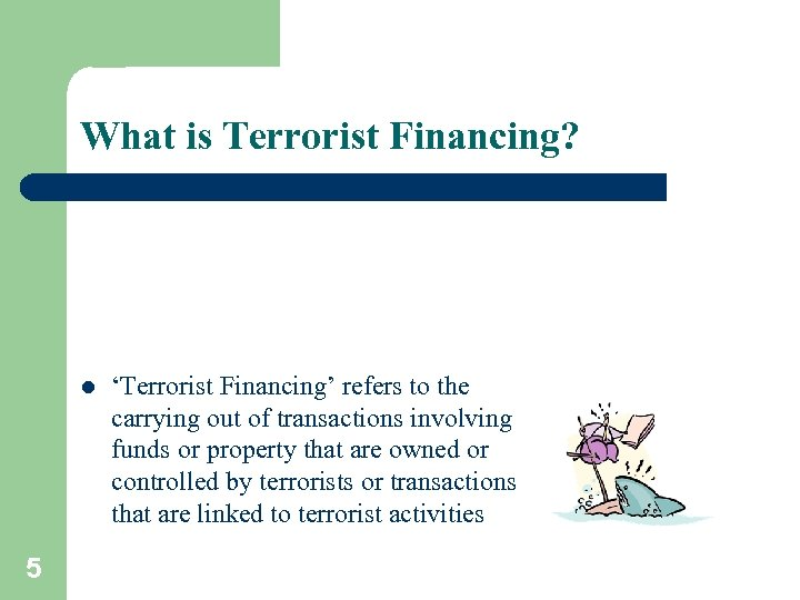 What is Terrorist Financing? l 5 'Terrorist Financing' refers to the carrying out of