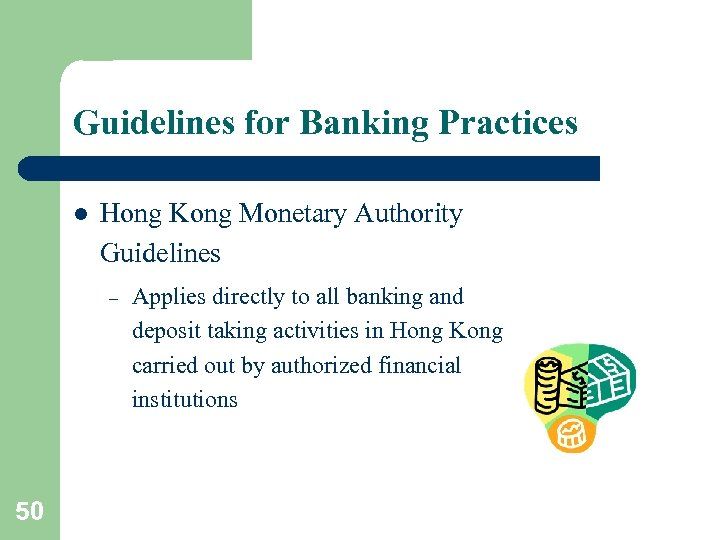 Guidelines for Banking Practices l Hong Kong Monetary Authority Guidelines – 50 Applies directly