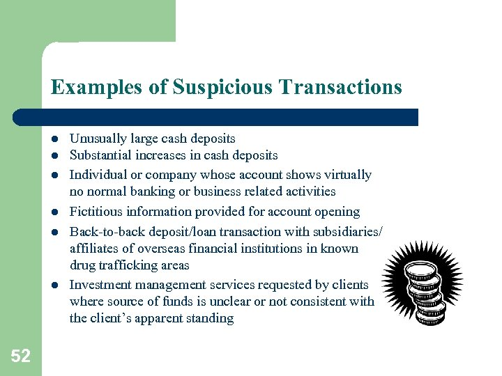 Examples of Suspicious Transactions l l l 52 Unusually large cash deposits Substantial increases