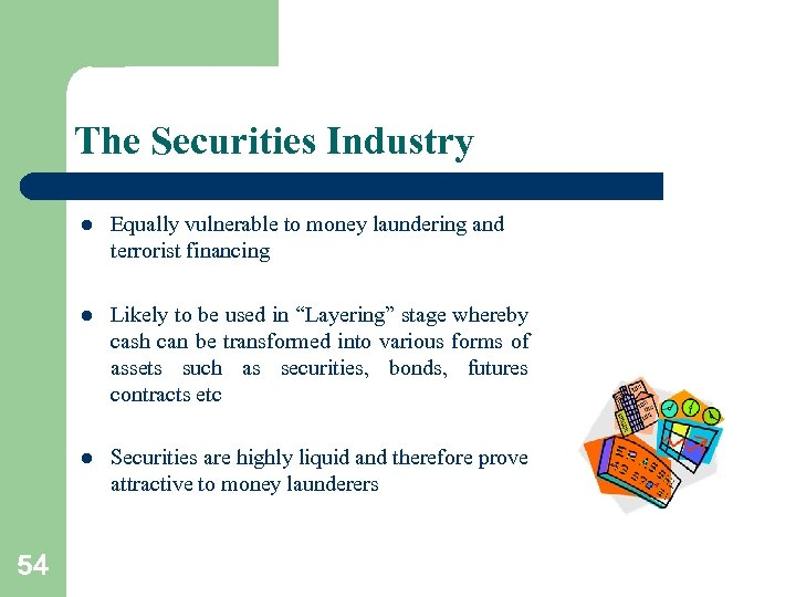 """The Securities Industry l l Likely to be used in """"Layering"""" stage whereby cash"""