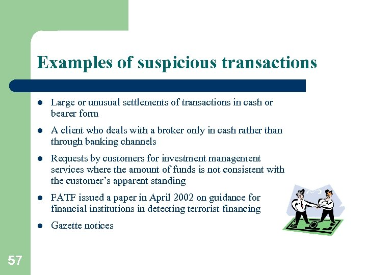 Examples of suspicious transactions l l A client who deals with a broker only