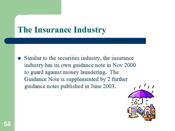 The Insurance Industry l 58 Similar to the securities industry, the insurance industry has