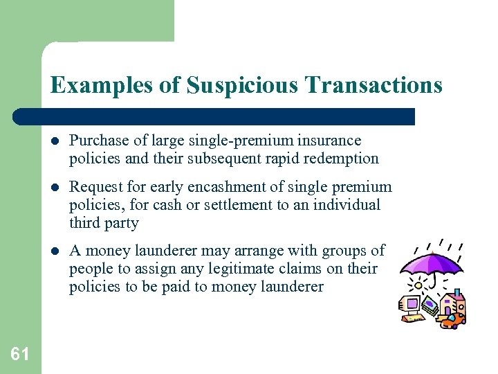 Examples of Suspicious Transactions l l Request for early encashment of single premium policies,