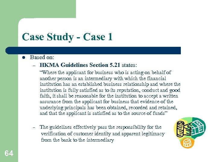 Case Study - Case 1 l Based on: – HKMA Guidelines Section 5. 21
