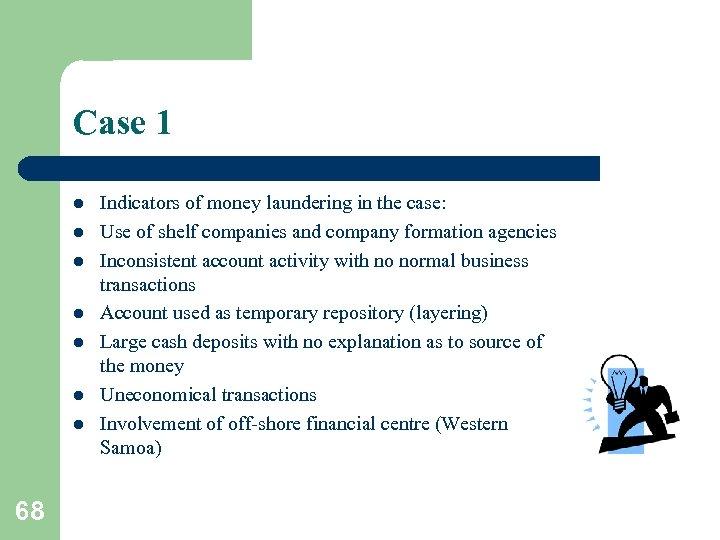 Case 1 l l l l 68 Indicators of money laundering in the case: