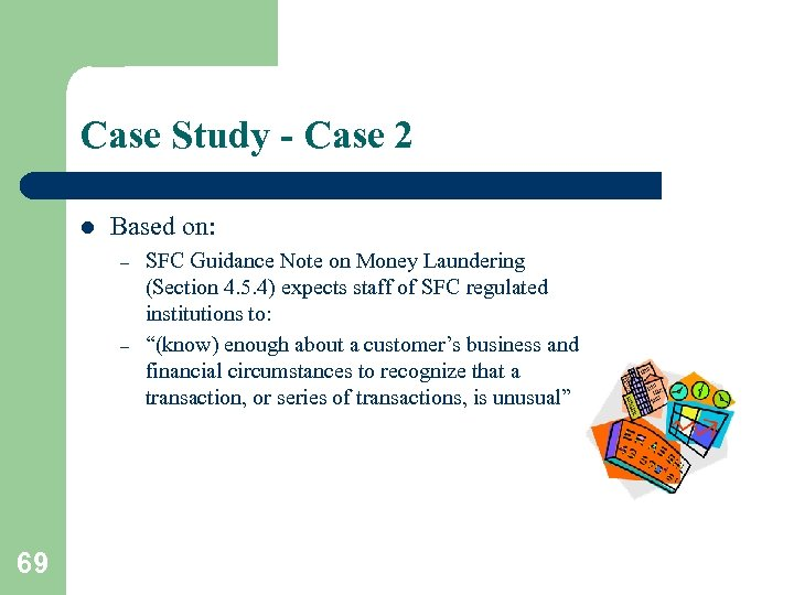 Case Study - Case 2 l Based on: – – 69 SFC Guidance Note