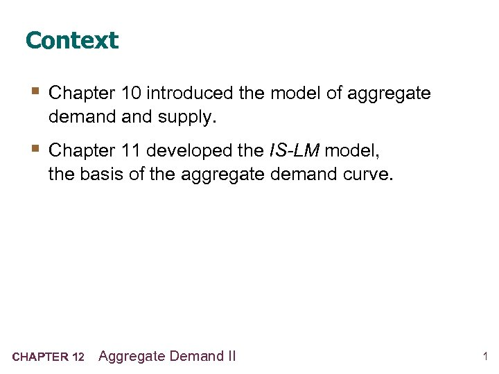 Context § Chapter 10 introduced the model of aggregate demand supply. § Chapter 11
