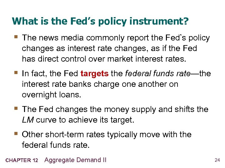 What is the Fed's policy instrument? § The news media commonly report the Fed's