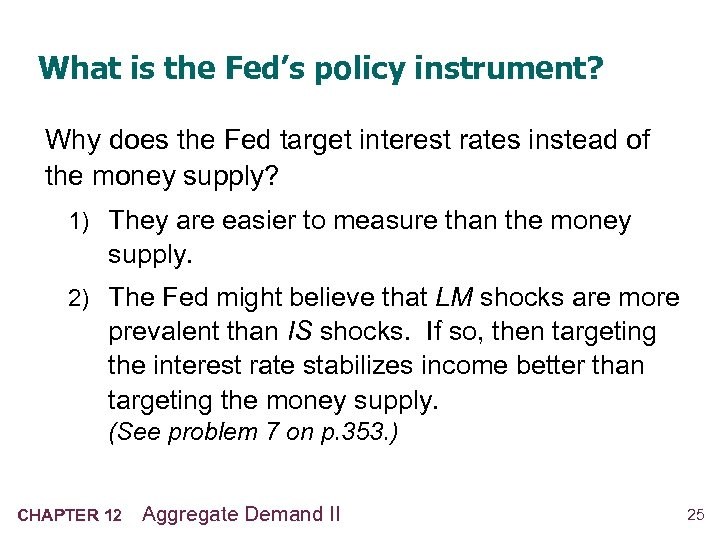What is the Fed's policy instrument? Why does the Fed target interest rates instead