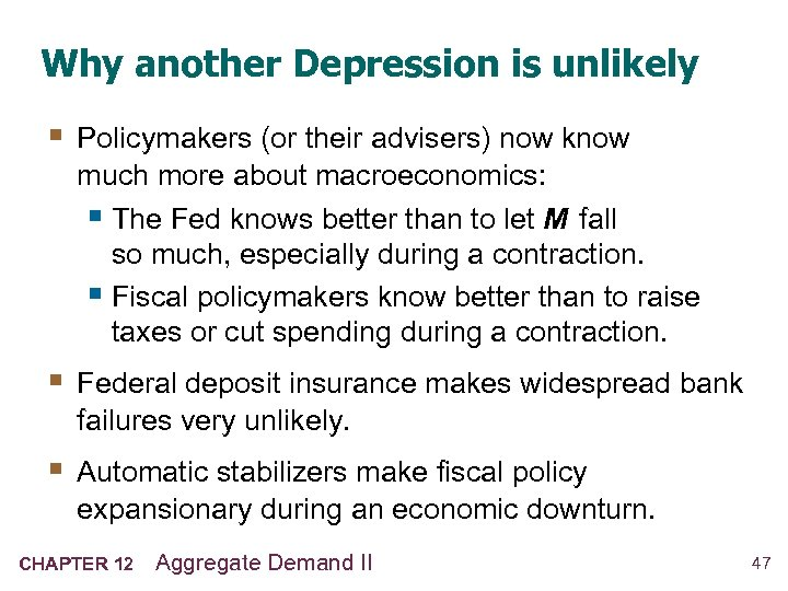 Why another Depression is unlikely § Policymakers (or their advisers) now know much more