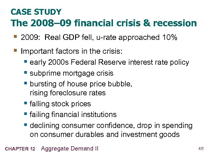 CASE STUDY The 2008– 09 financial crisis & recession § 2009: Real GDP fell,