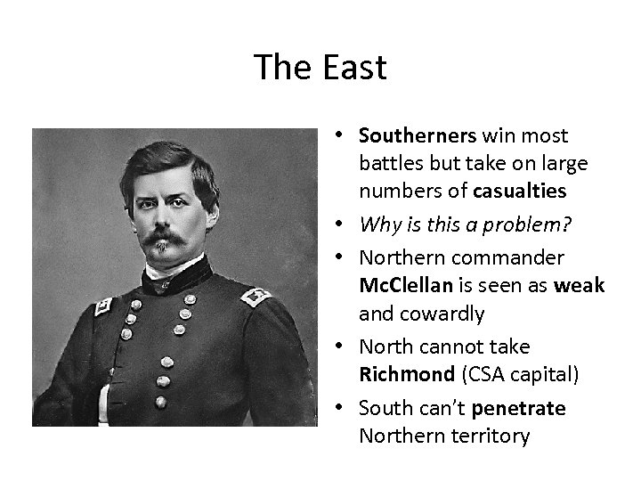 The East • Southerners win most battles but take on large numbers of casualties