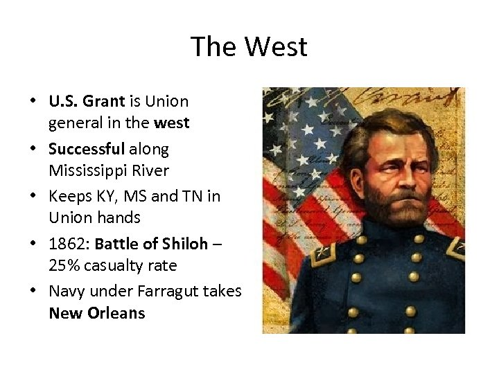 The West • U. S. Grant is Union general in the west • Successful