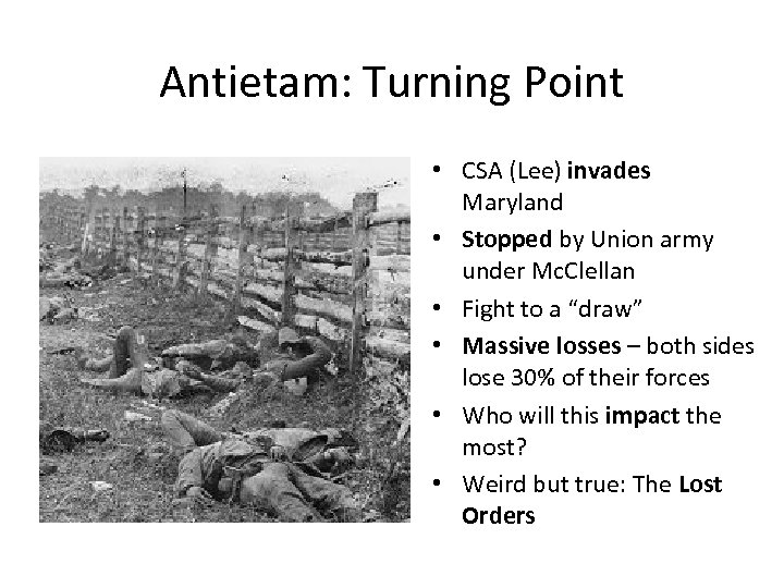 Antietam: Turning Point • CSA (Lee) invades Maryland • Stopped by Union army under