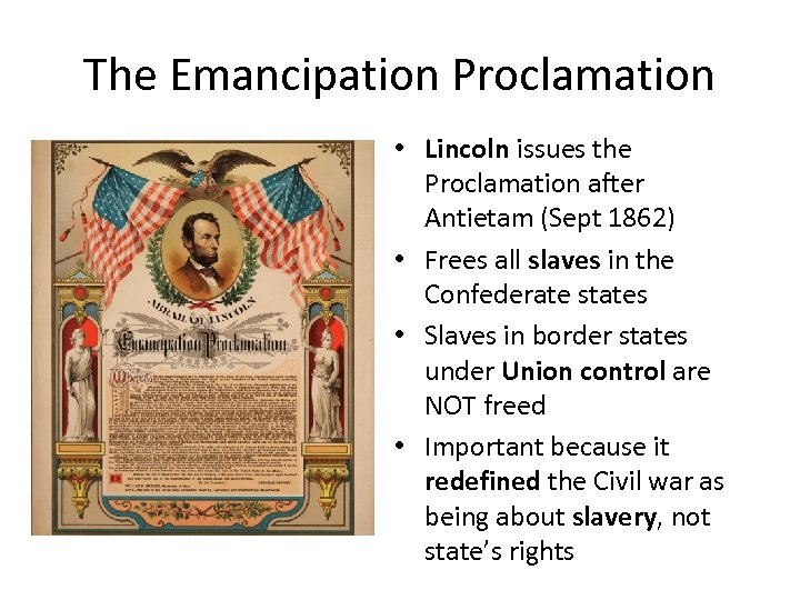 The Emancipation Proclamation • Lincoln issues the Proclamation after Antietam (Sept 1862) • Frees