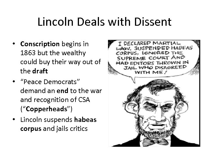 Lincoln Deals with Dissent • Conscription begins in 1863 but the wealthy could buy