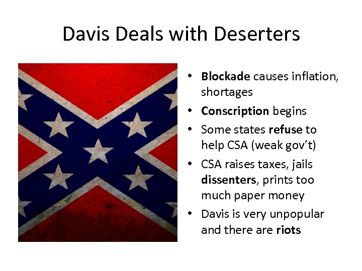 Davis Deals with Deserters • Blockade causes inflation, shortages • Conscription begins • Some