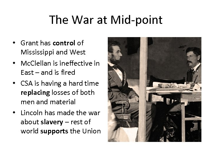 The War at Mid-point • Grant has control of Mississippi and West • Mc.