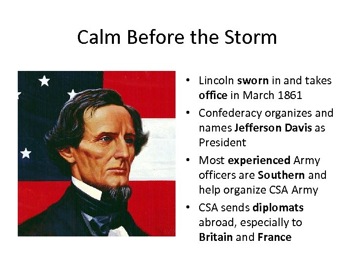 Calm Before the Storm • Lincoln sworn in and takes office in March 1861