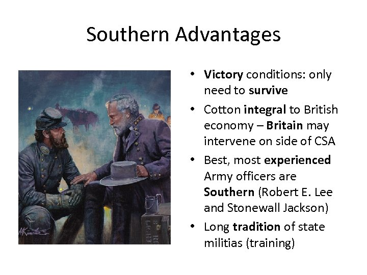 Southern Advantages • Victory conditions: only need to survive • Cotton integral to British