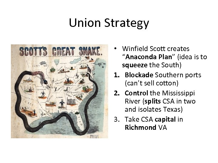 """Union Strategy • Winfield Scott creates """"Anaconda Plan"""" (idea is to squeeze the South)"""