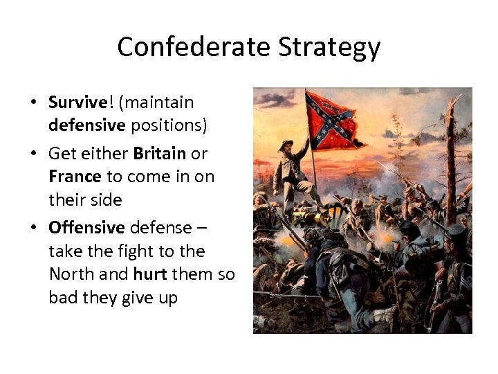 Confederate Strategy • Survive! (maintain defensive positions) • Get either Britain or France to